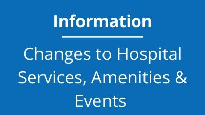 Changes to Hospital Services, Amenities & Events