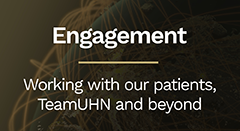 Engagement- Working with patients, TeamUHN and beyond